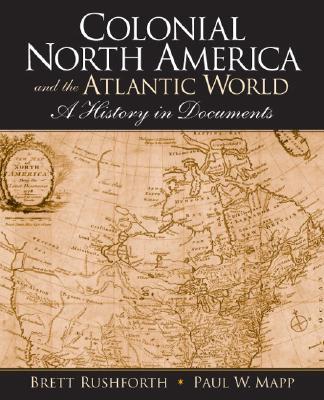 Colonial North America and the Atlantic World By Rushforth, Brett/ Mapp, Paul W.
