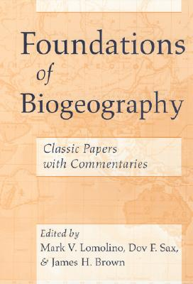 Foundations of Biogeography By Lomolino, Mark V. (EDT)/ Sax, Dov F. (EDT)/ Brown, James H. (EDT)